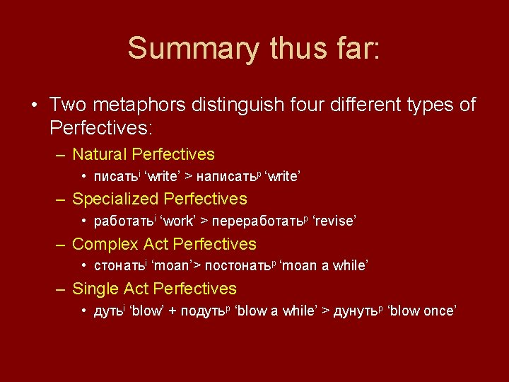 Summary thus far: • Two metaphors distinguish four different types of Perfectives: – Natural