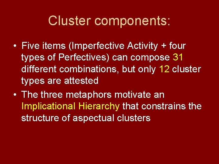 Cluster components: • Five items (Imperfective Activity + four types of Perfectives) can compose