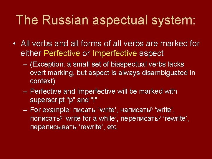The Russian aspectual system: • All verbs and all forms of all verbs are