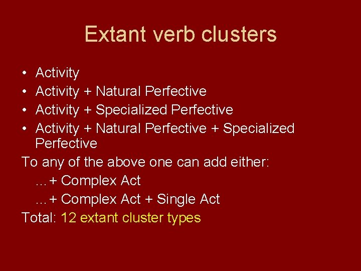 Extant verb clusters • • Activity + Natural Perfective Activity + Specialized Perfective Activity