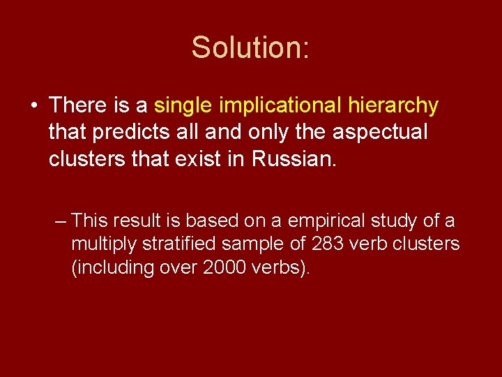 Solution: • There is a single implicational hierarchy that predicts all and only the