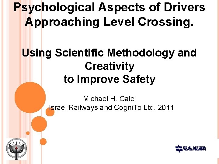 Psychological Aspects of Drivers Approaching Level Crossing. Using Scientific Methodology and Creativity to Improve