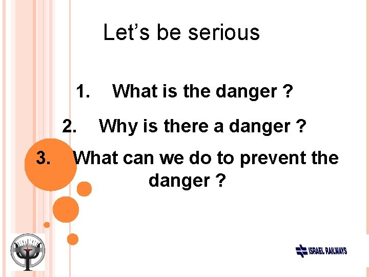 Let's be serious 1. 2. 3. What is the danger ? Why is there