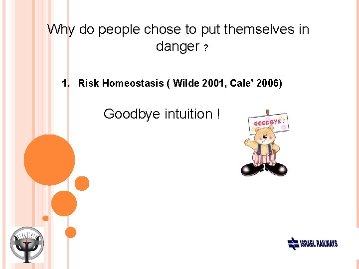 Why do people chose to put themselves in danger ? 1. Risk Homeostasis (