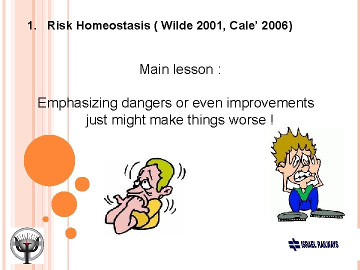1. Risk Homeostasis ( Wilde 2001, Cale' 2006) Main lesson : Emphasizing dangers or