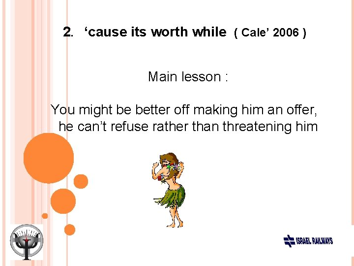 2. 'cause its worth while ( Cale' 2006 ) Main lesson : You might