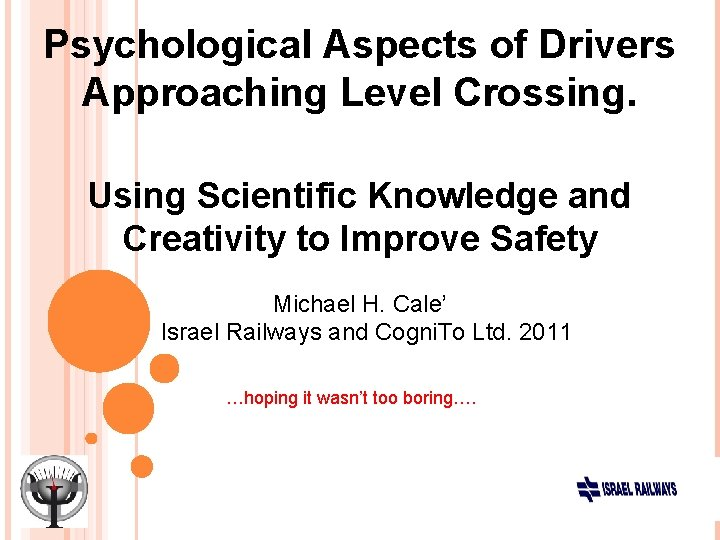 Psychological Aspects of Drivers Approaching Level Crossing. Using Scientific Knowledge and Creativity to Improve