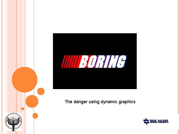 The danger using dynamic graphics