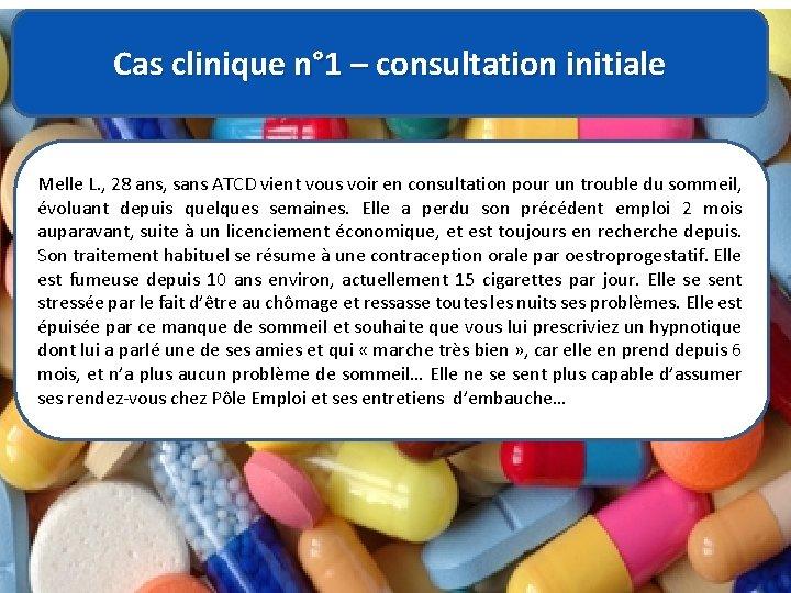 Cas clinique n° 1 – consultation initiale Melle L. , 28 ans, sans ATCD