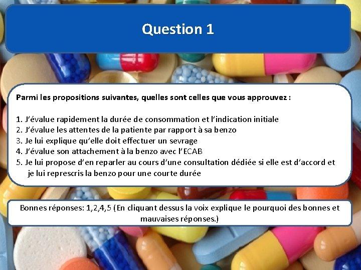 Question 1 Parmi les propositions suivantes, quelles sont celles que vous approuvez : 1.