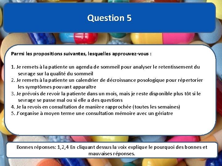 Question 5 Parmi les propositions suivantes, lesquelles approuvez-vous : 1. Je remets à la