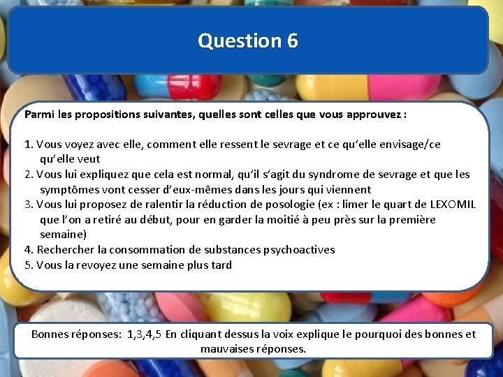 Question 6 Parmi les propositions suivantes, quelles sont celles que vous approuvez : 1.