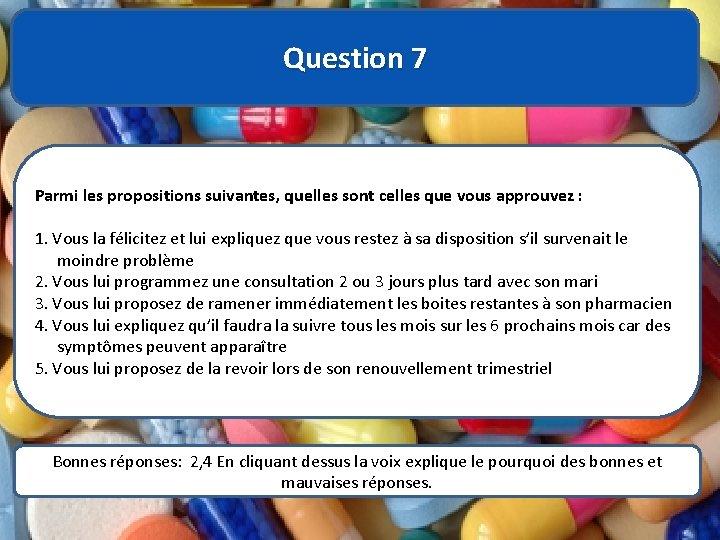Question 7 Parmi les propositions suivantes, quelles sont celles que vous approuvez : 1.