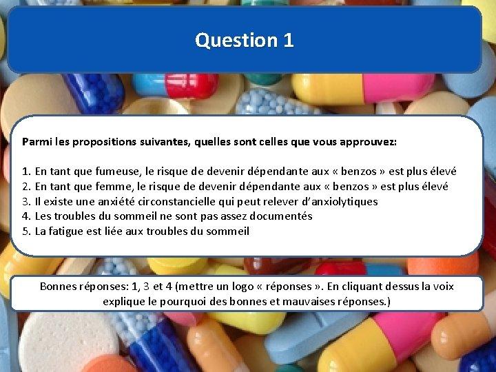 Question 1 Parmi les propositions suivantes, quelles sont celles que vous approuvez: 1. En
