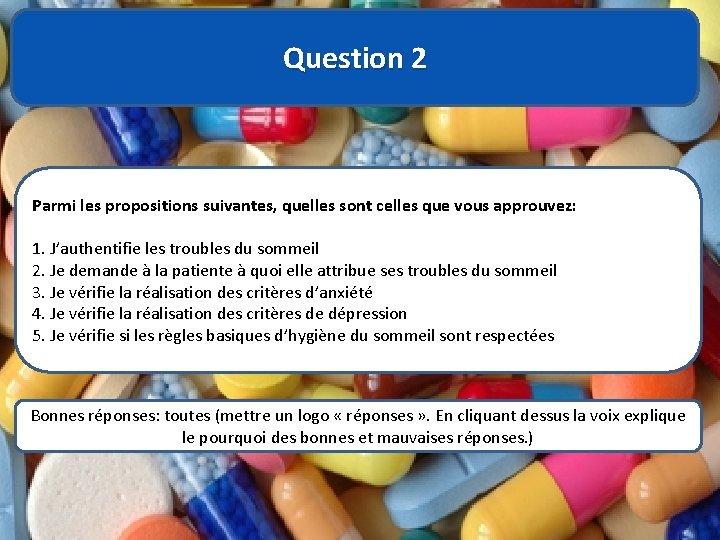 Question 2 Parmi les propositions suivantes, quelles sont celles que vous approuvez: 1. J'authentifie