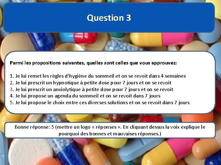 Question 3 Parmi les propositions suivantes, quelles sont celles que vous approuvez: 1. Je