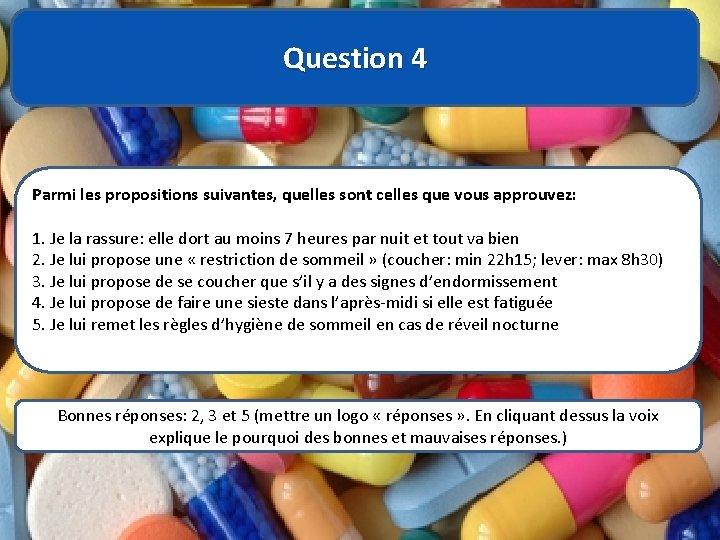Question 4 Parmi les propositions suivantes, quelles sont celles que vous approuvez: 1. Je