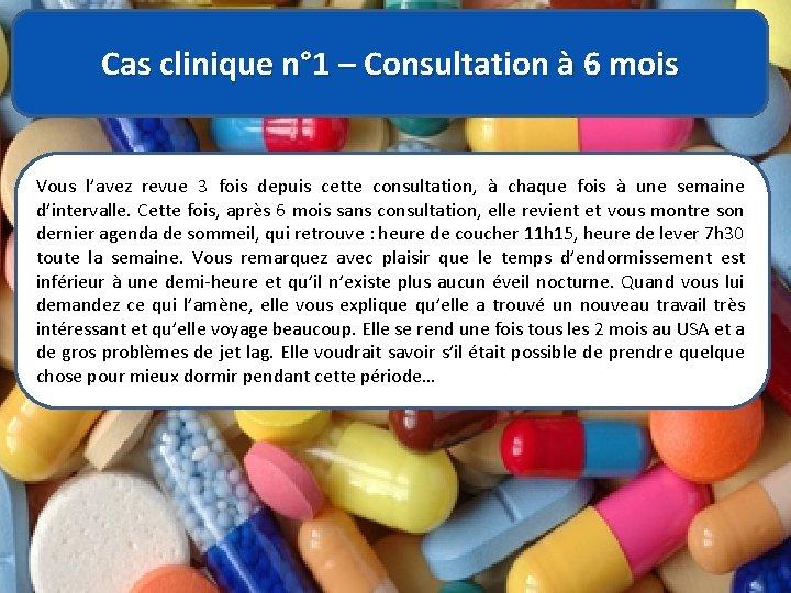 Cas clinique n° 1 – Consultation à 6 mois Vous l'avez revue 3 fois