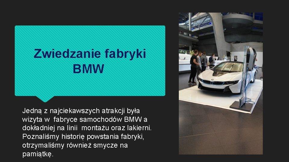 Zwiedzanie fabryki BMW Jedną z najciekawszych atrakcji była wizyta w fabryce samochodów BMW a