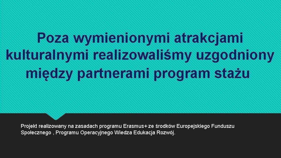 Poza wymienionymi atrakcjami kulturalnymi realizowaliśmy uzgodniony między partnerami program stażu Projekt realizowany na zasadach