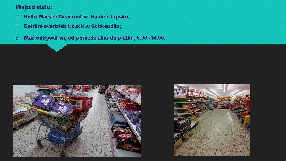 Miejsca stażu: o Netto Marken Discount w Haale i Lipsku; o Getränkevertrieb Noack w