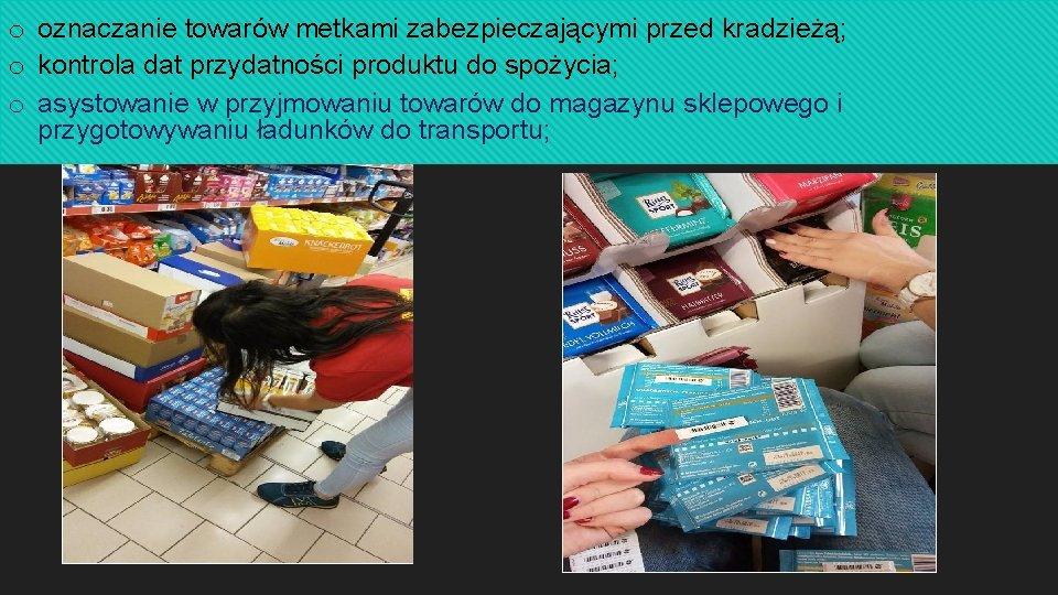 o oznaczanie towarów metkami zabezpieczającymi przed kradzieżą; o kontrola dat przydatności produktu do spożycia;