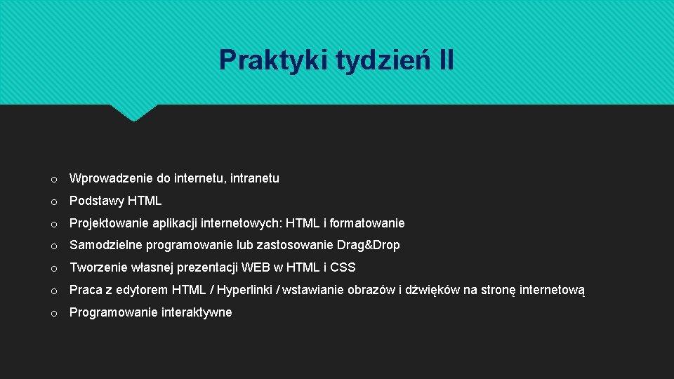 Praktyki tydzień II o Wprowadzenie do internetu, intranetu o Podstawy HTML o Projektowanie aplikacji