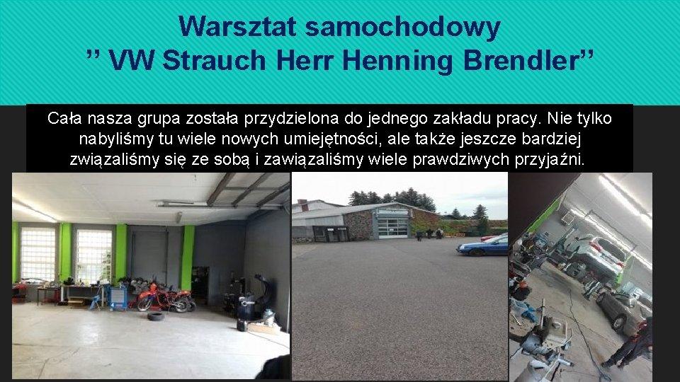 Warsztat samochodowy '' VW Strauch Herr Henning Brendler'' Cała nasza grupa została przydzielona do