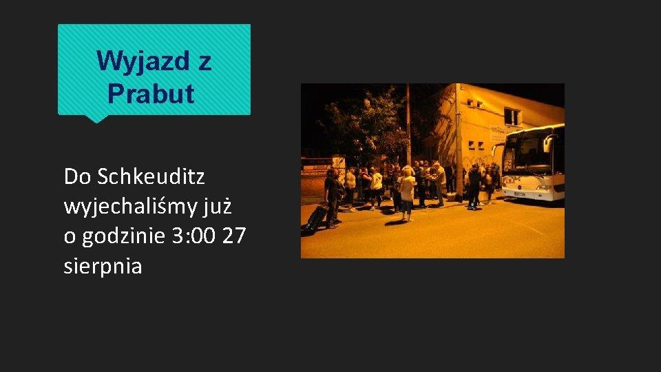 Wyjazd z Prabut Do Schkeuditz wyjechaliśmy już o godzinie 3: 00 27 sierpnia