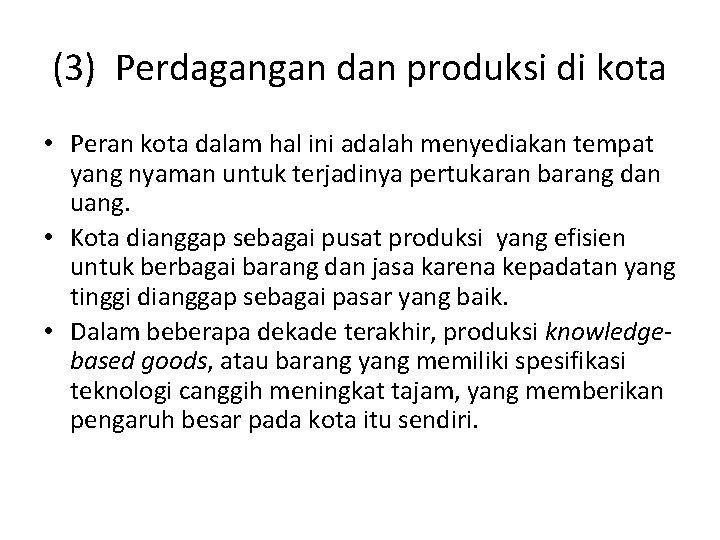 (3) Perdagangan dan produksi di kota • Peran kota dalam hal ini adalah menyediakan