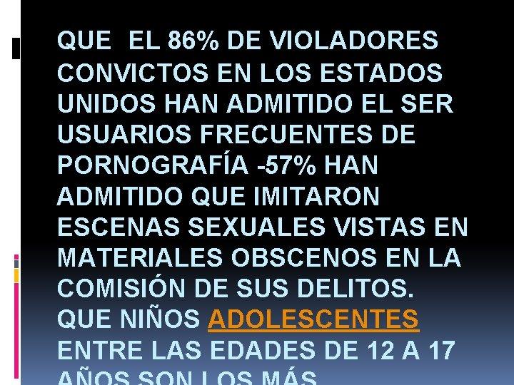 QUE EL 86% DE VIOLADORES CONVICTOS EN LOS ESTADOS UNIDOS HAN ADMITIDO EL SER