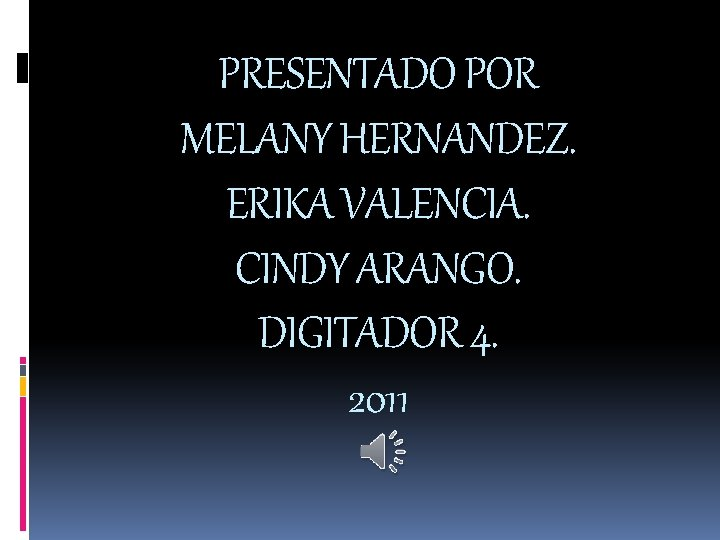 PRESENTADO POR MELANY HERNANDEZ. ERIKA VALENCIA. CINDY ARANGO. DIGITADOR 4. 2011