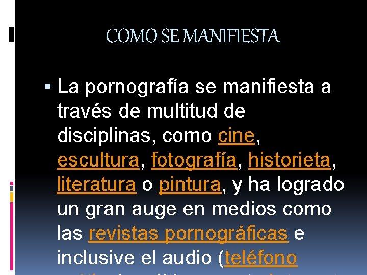 COMO SE MANIFIESTA La pornografía se manifiesta a través de multitud de disciplinas, como