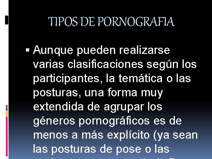 TIPOS DE PORNOGRAFIA Aunque pueden realizarse varias clasificaciones según los participantes, la temática o