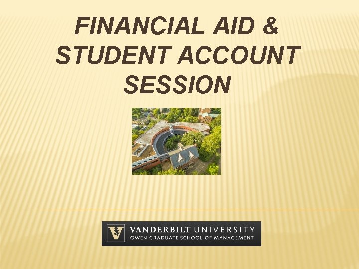 FINANCIAL AID & STUDENT ACCOUNT SESSION