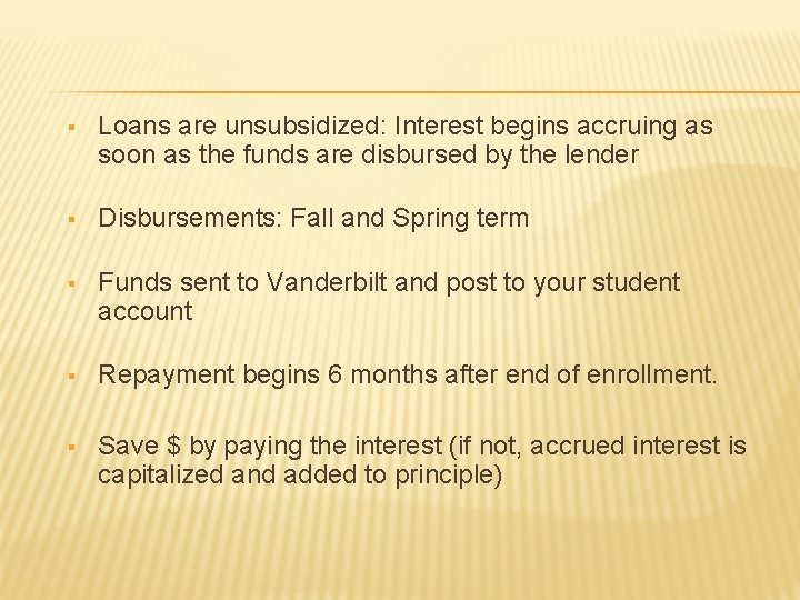 § Loans are unsubsidized: Interest begins accruing as soon as the funds are disbursed