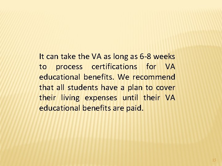It can take the VA as long as 6 -8 weeks to process certifications