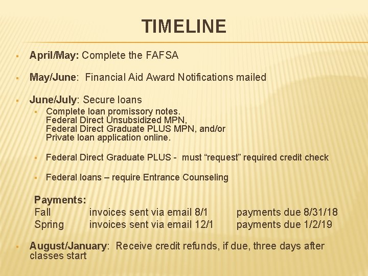 TIMELINE § April/May: Complete the FAFSA § May/June: Financial Aid Award Notifications mailed §