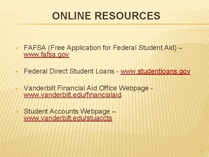 ONLINE RESOURCES § FAFSA (Free Application for Federal Student Aid) – www. fafsa. gov