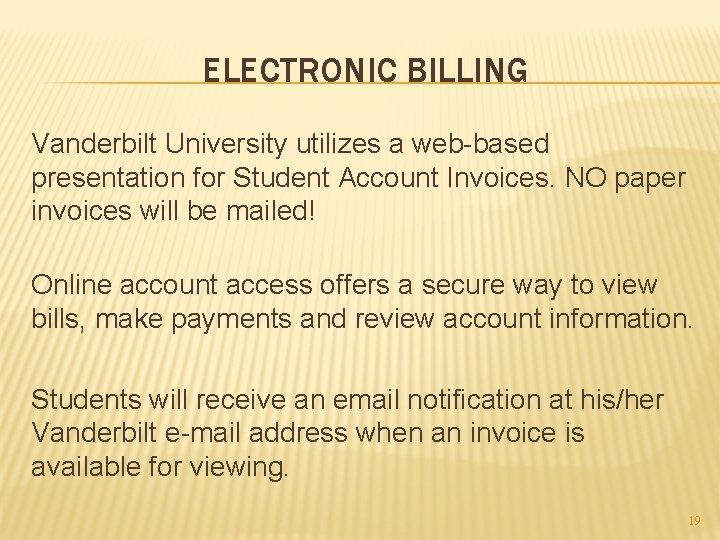 ELECTRONIC BILLING Vanderbilt University utilizes a web-based presentation for Student Account Invoices. NO paper
