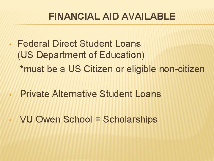 FINANCIAL AID AVAILABLE • Federal Direct Student Loans (US Department of Education) *must be