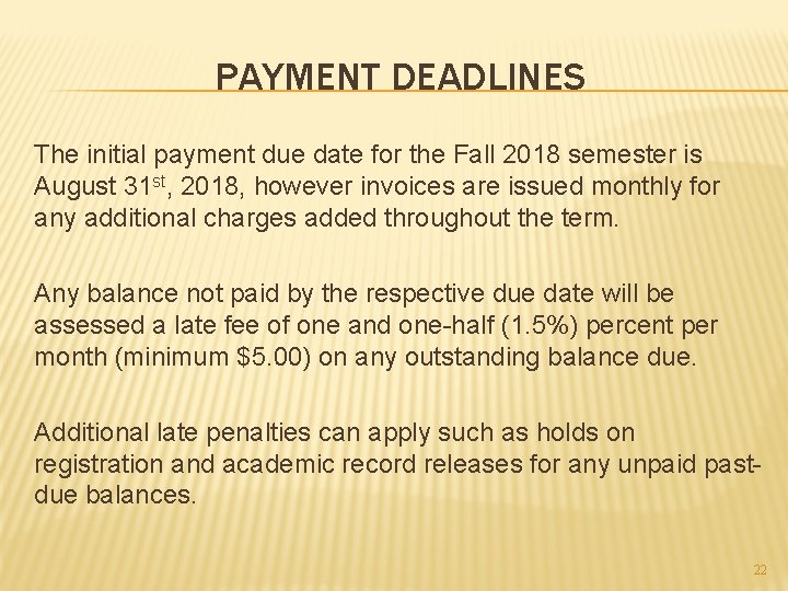 PAYMENT DEADLINES The initial payment due date for the Fall 2018 semester is August