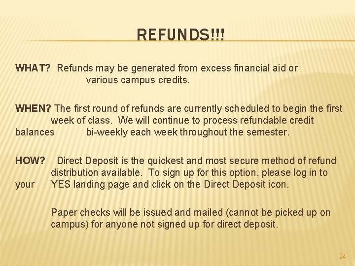 REFUNDS!!! WHAT? Refunds may be generated from excess financial aid or various campus credits.
