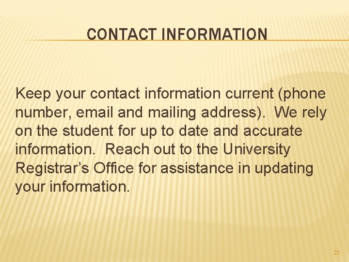 CONTACT INFORMATION Keep your contact information current (phone number, email and mailing address). We