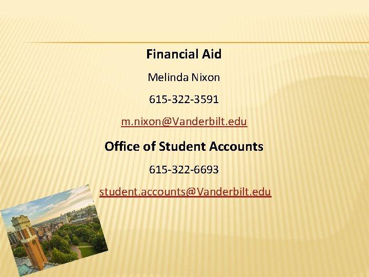 Financial Aid Melinda Nixon 615 -322 -3591 m. nixon@Vanderbilt. edu Office of Student Accounts