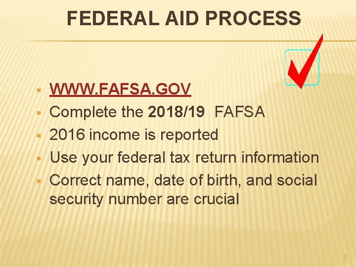 FEDERAL AID PROCESS § § § WWW. FAFSA. GOV Complete the 2018/19 FAFSA 2016