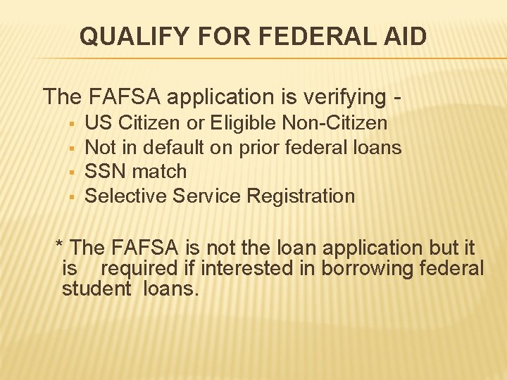 QUALIFY FOR FEDERAL AID The FAFSA application is verifying § § US Citizen or