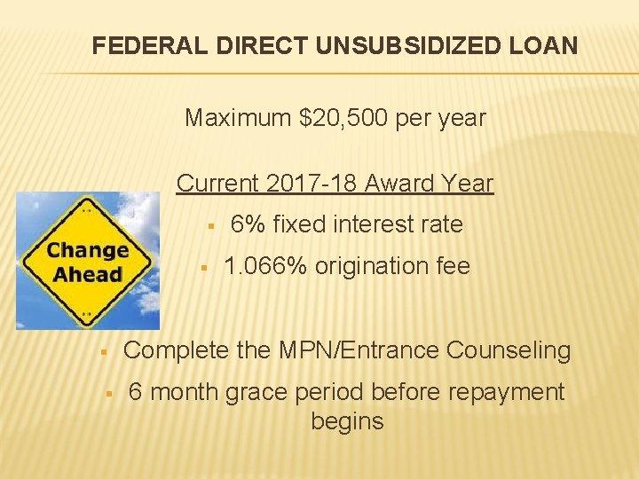 FEDERAL DIRECT UNSUBSIDIZED LOAN Maximum $20, 500 per year Current 2017 -18 Award Year