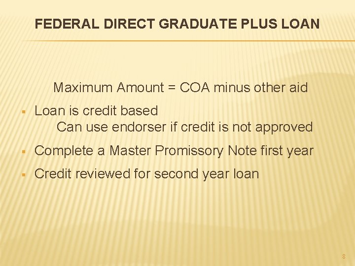 FEDERAL DIRECT GRADUATE PLUS LOAN Maximum Amount = COA minus other aid § Loan
