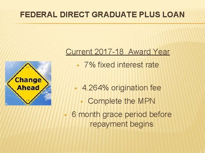 FEDERAL DIRECT GRADUATE PLUS LOAN Current 2017 -18 Award Year 7% fixed interest rate